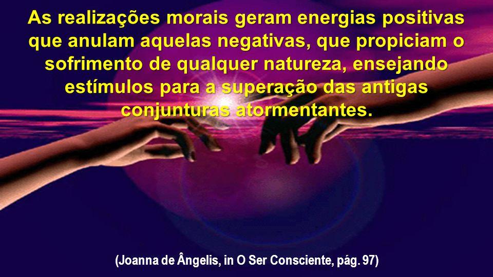 (Joanna de Ângelis, in O Ser Consciente, pág.