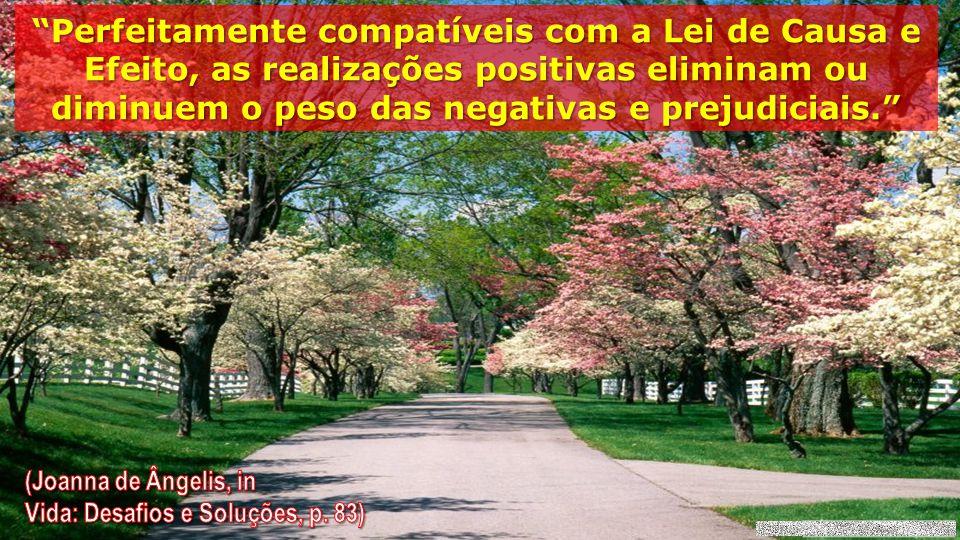 Perfeitamente compatíveis com a Lei de Causa e Efeito, as realizações positivas eliminam ou diminuem o peso das negativas e prejudiciais.