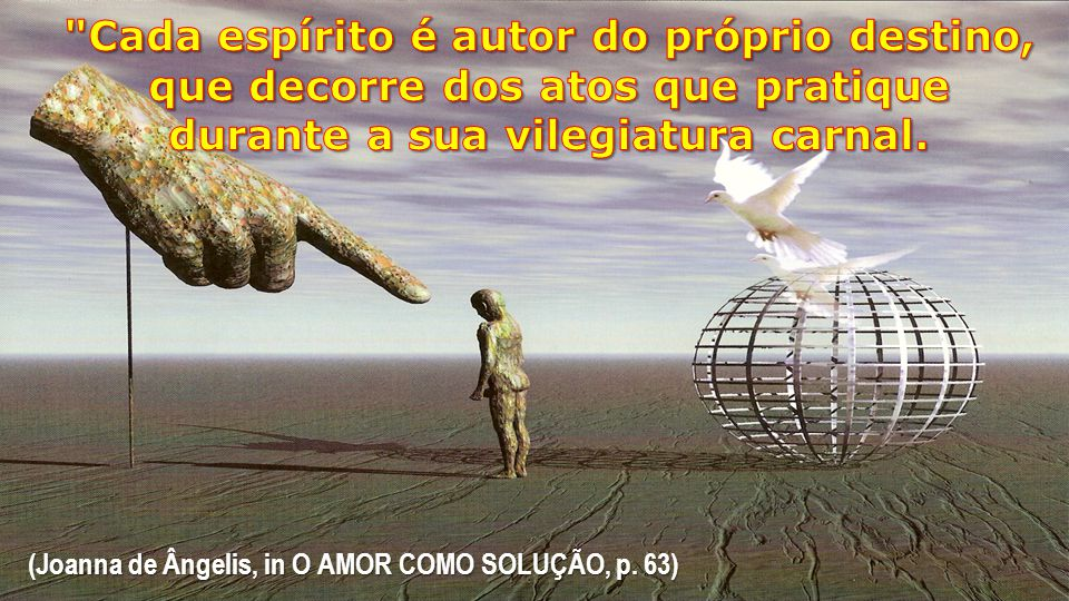 (Joanna de Ângelis, in O AMOR COMO SOLUÇÃO, p. 63)