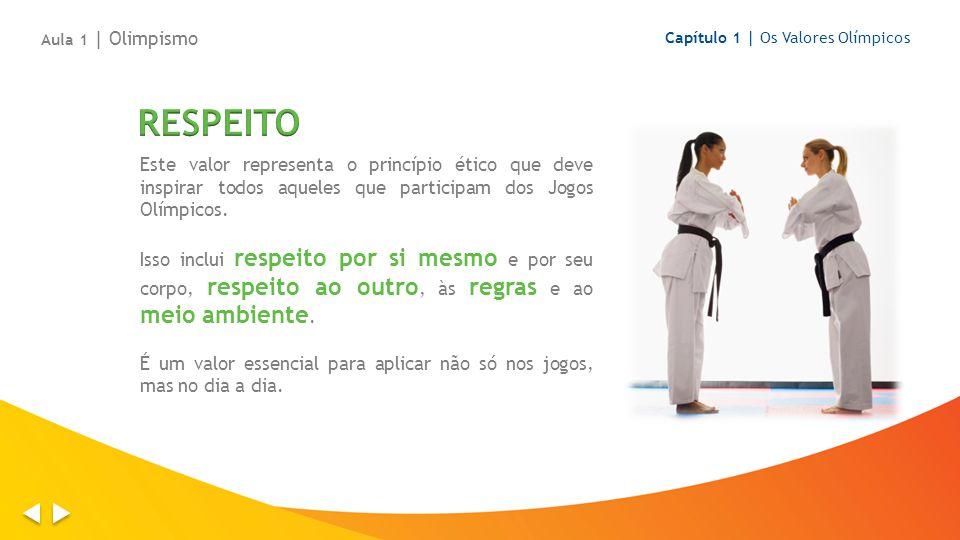 Este valor representa o princípio ético que deve inspirar todos aqueles que participam dos Jogos Olímpicos.