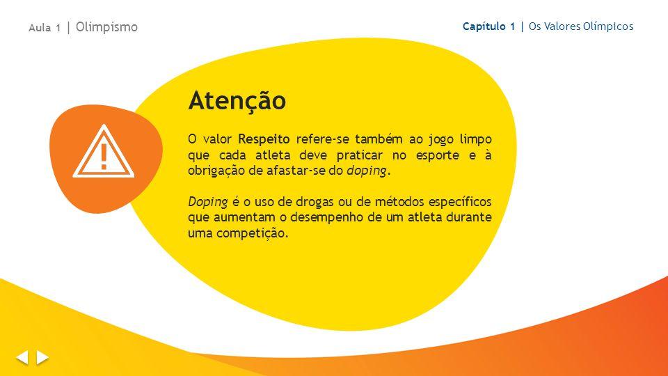 Atenção O valor Respeito refere-se também ao jogo limpo que cada atleta deve praticar no esporte e à obrigação de afastar-se do doping.