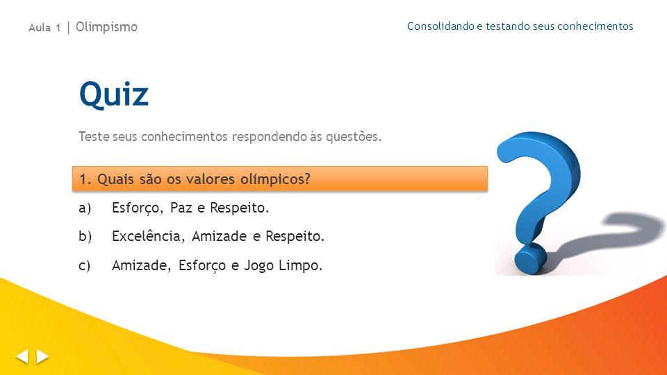 Aula 1 | Olimpismo Consolidando e testando seus conhecimentos Quiz Teste seus conhecimentos respondendo às questões. a)Esforço, Paz e Respeito. b)Exce