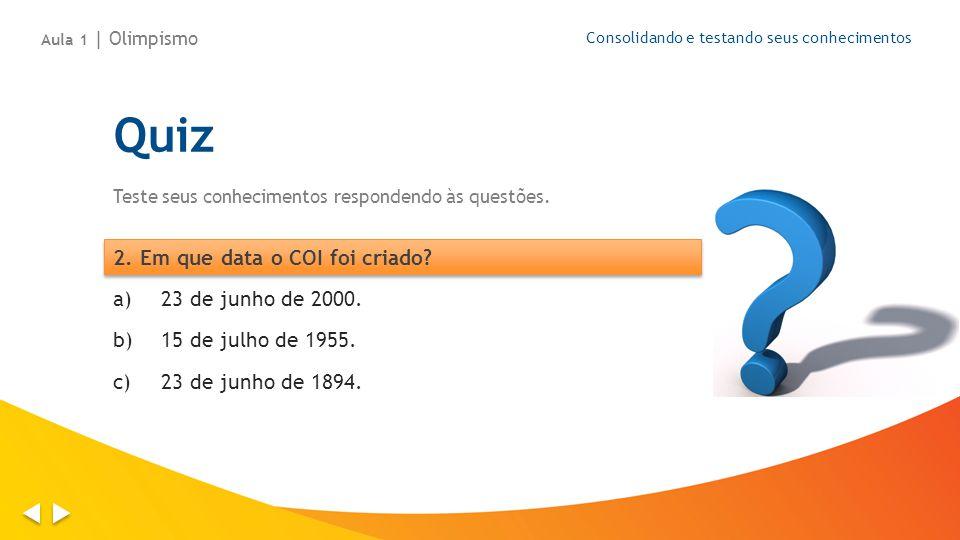 Aula 1 | Olimpismo Consolidando e testando seus conhecimentos a)23 de junho de 2000. b)15 de julho de 1955. c)23 de junho de 1894. Quiz Teste seus con