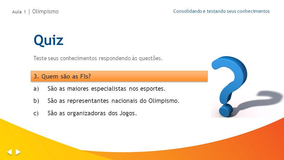 Aula 1 | Olimpismo Consolidando e testando seus conhecimentos a)São as maiores especialistas nos esportes. b)São as representantes nacionais do Olimpi