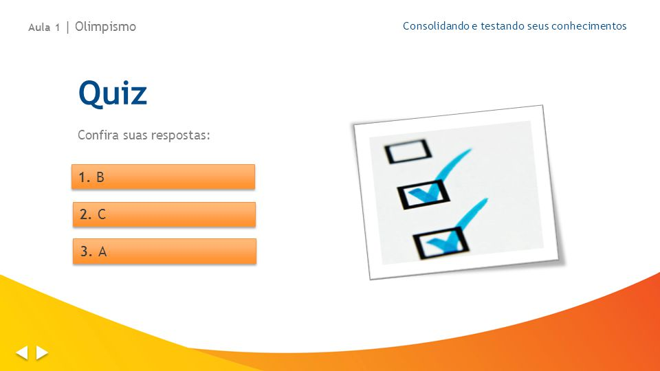 Aula 1 | Olimpismo Consolidando e testando seus conhecimentos Quiz Confira suas respostas: 1. B 2. C 3. A