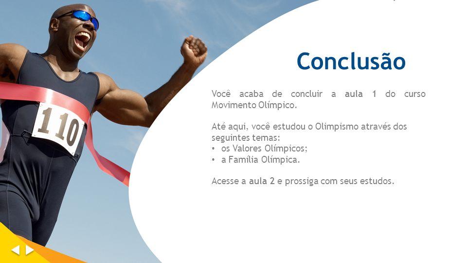 Conclusão Você acaba de concluir a aula 1 do curso Movimento Olímpico. Até aqui, você estudou o Olimpismo através dos seguintes temas: os Valores Olím
