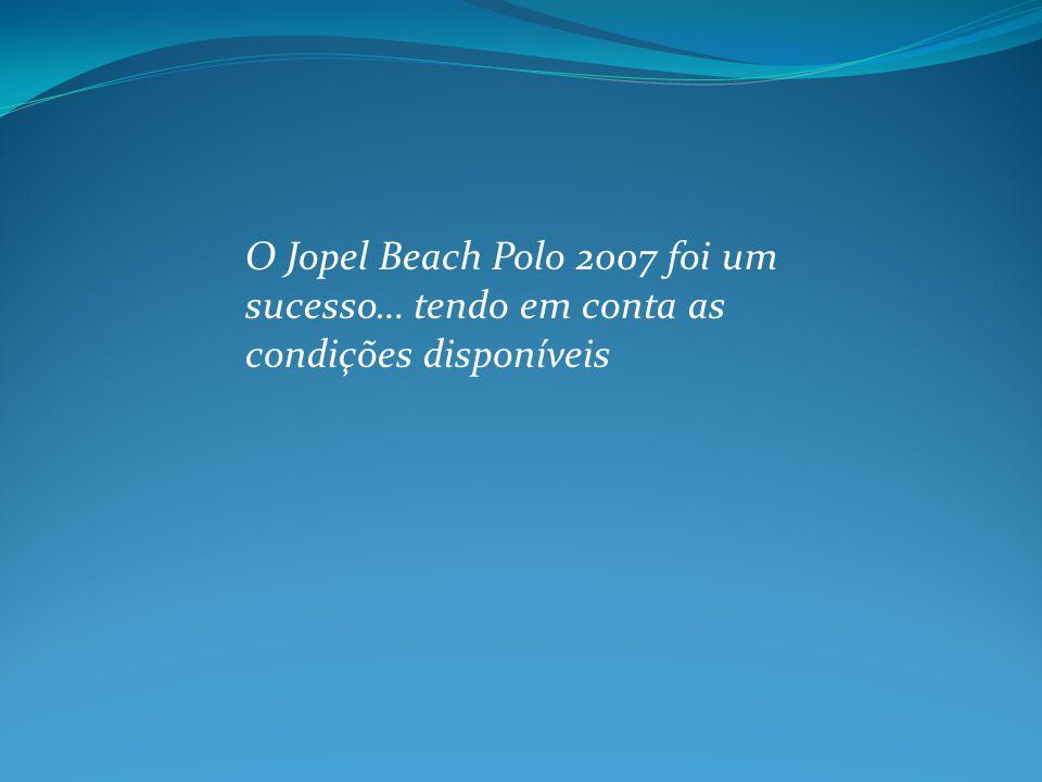 O Jopel Beach Polo 2007 foi um sucesso… tendo em conta as condições disponíveis