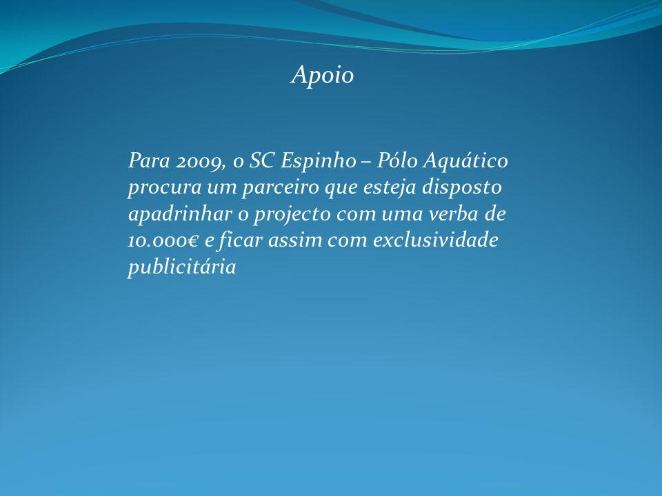 Apoio Para 2009, o SC Espinho – Pólo Aquático procura um parceiro que esteja disposto apadrinhar o projecto com uma verba de 10.000 e ficar assim com exclusividade publicitária