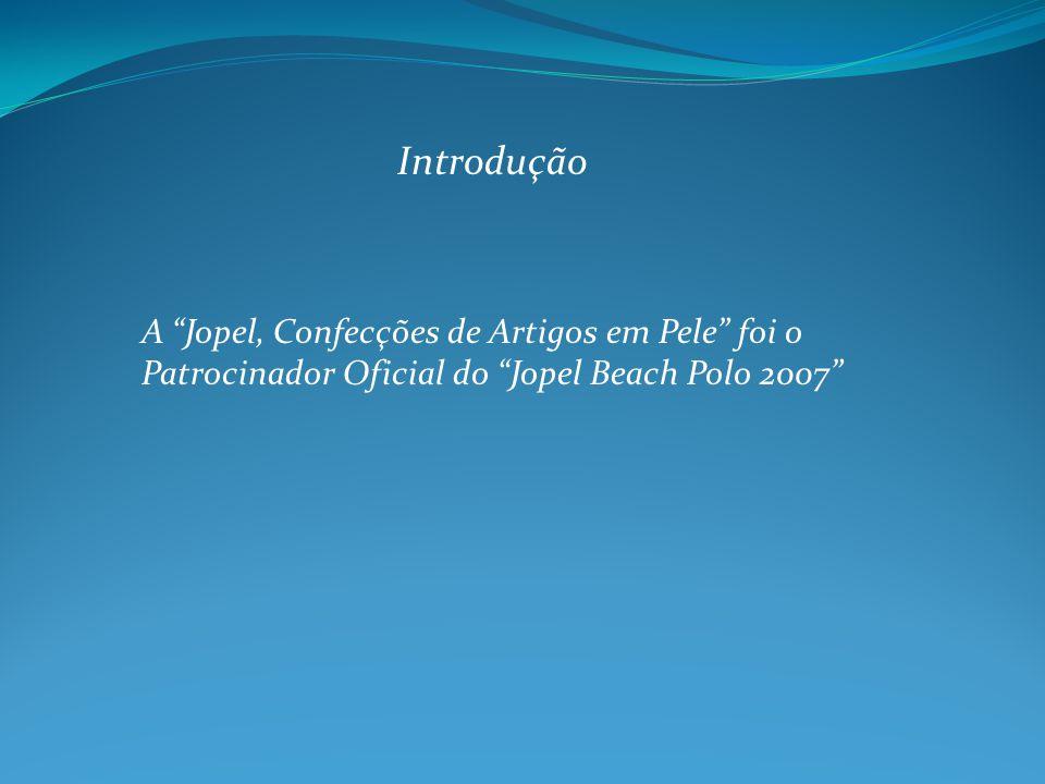 Introdução A Jopel, Confecções de Artigos em Pele foi o Patrocinador Oficial do Jopel Beach Polo 2007