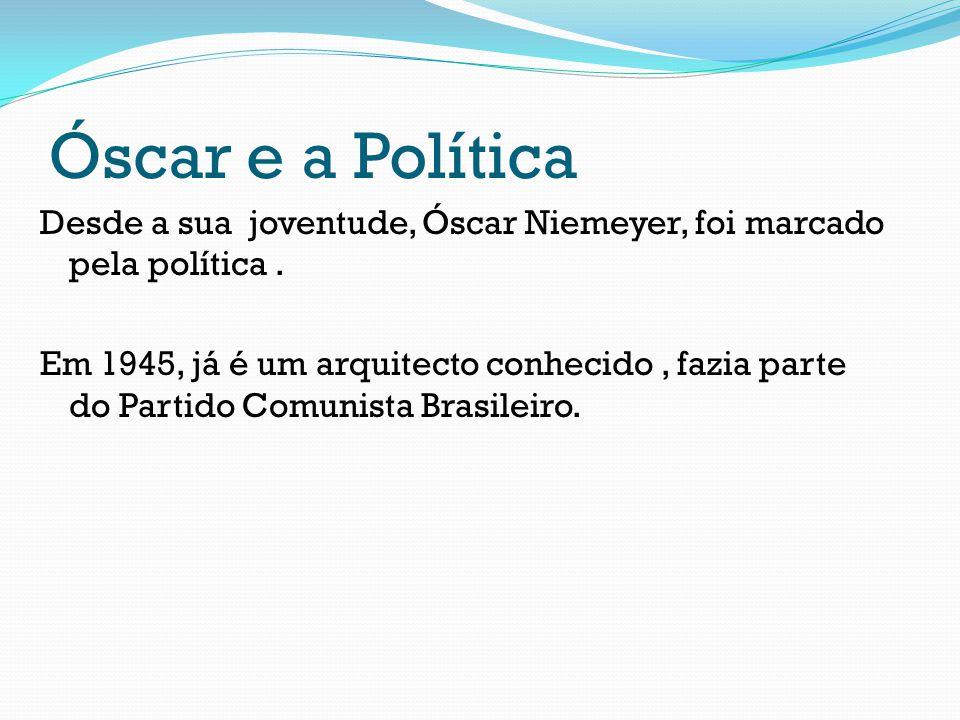 Óscar e a Política Desde a sua joventude, Óscar Niemeyer, foi marcado pela política. Em 1945, já é um arquitecto conhecido, fazia parte do Partido Com