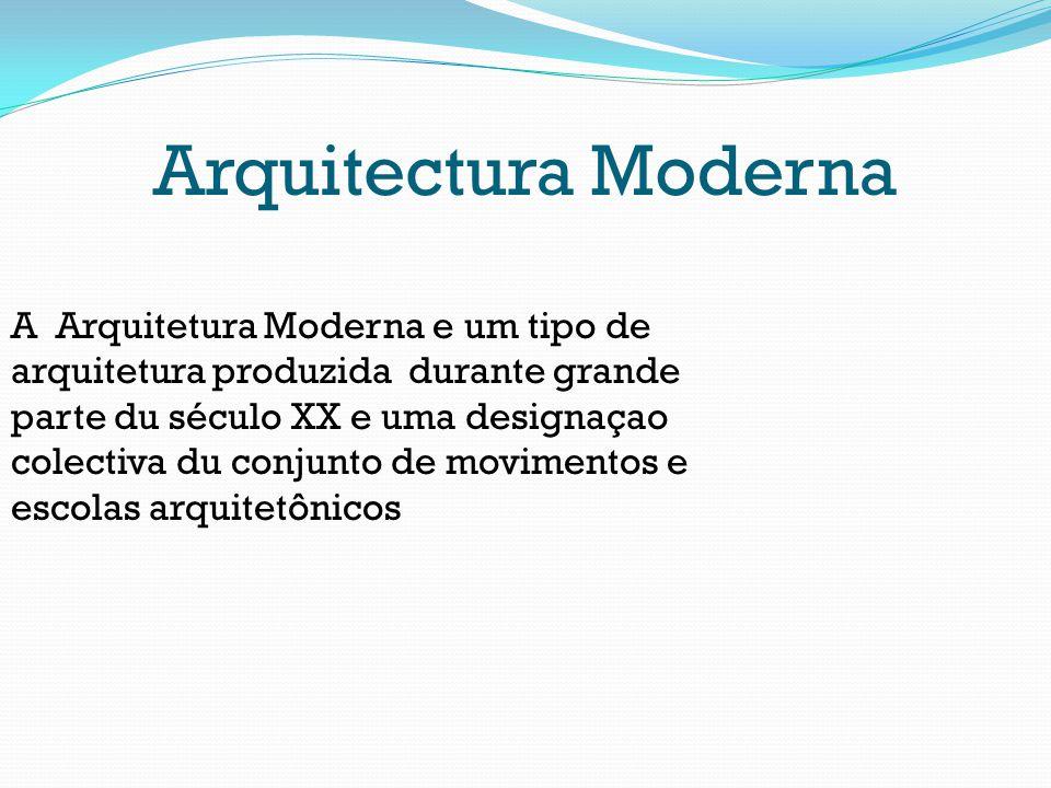 Arquitectura Moderna A Arquitetura Moderna e um tipo de arquitetura produzida durante grande parte du século XX e uma designaçao colectiva du conjunto
