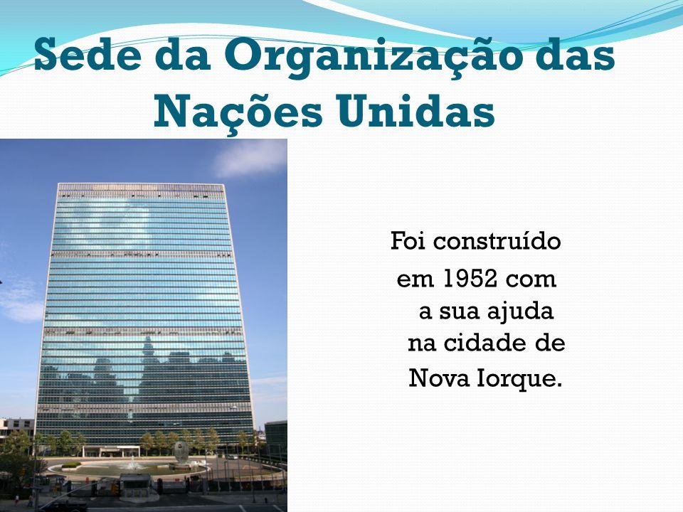 Sede da Organização das Nações Unidas Foi construído em 1952 com a sua ajuda na cidade de Nova Iorque.