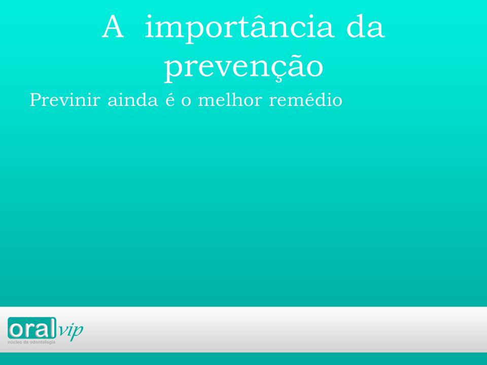 A importância da prevenção Previnir ainda é o melhor remédio