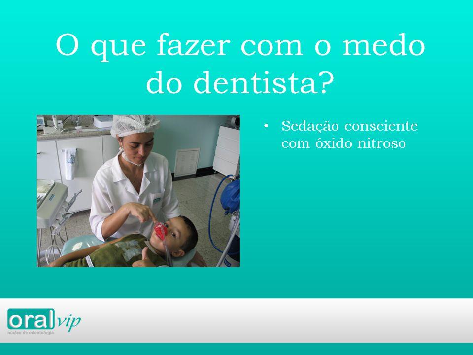 O que fazer com o medo do dentista? Sedação consciente com óxido nitroso