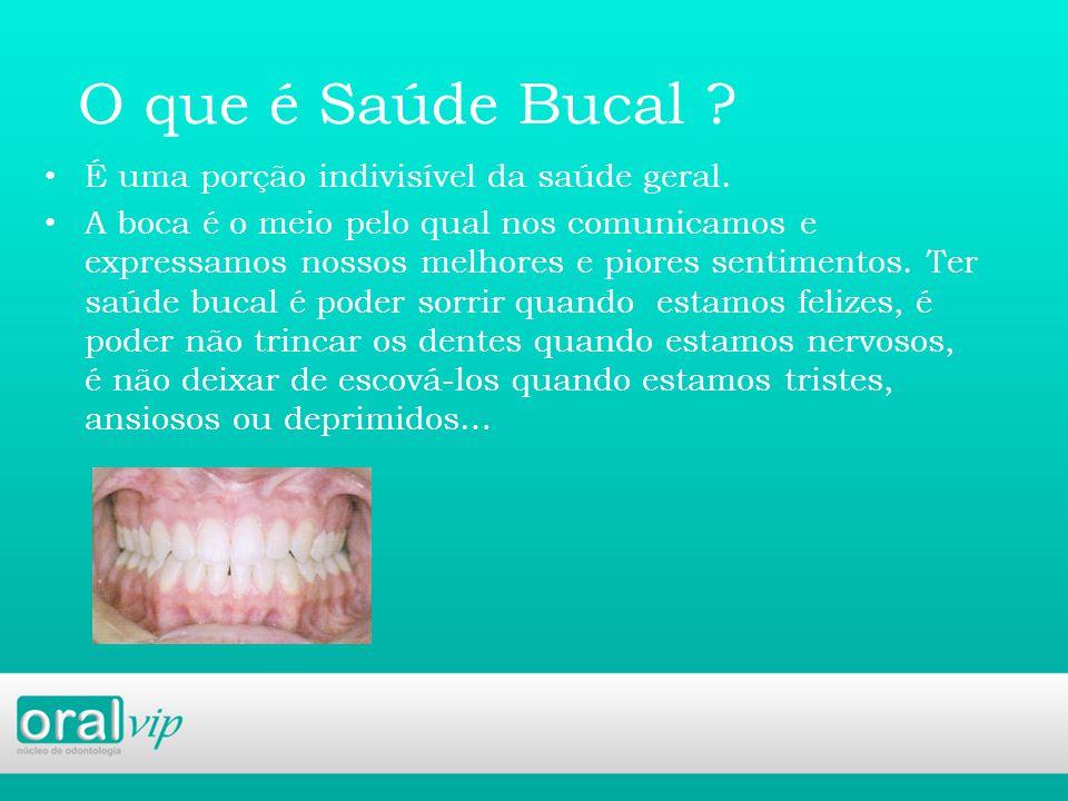 O que é Saúde Bucal .É uma porção indivisível da saúde geral.