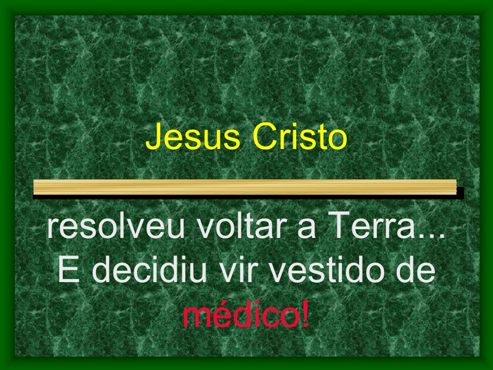 Jesus Cristo resolveu voltar a Terra... E decidiu vir vestido de médico!