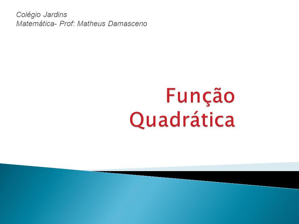 Colégio Jardins Matemática- Prof: Matheus Damasceno