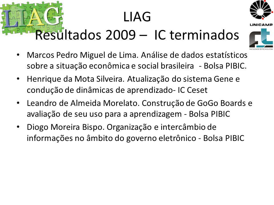 LIAG Resultados 2010 – IC terminados Andréa, Paula e Wellen – Gene Diogo e Paulo – eCidadania Diogo – Labs Life Júlio - Robótica