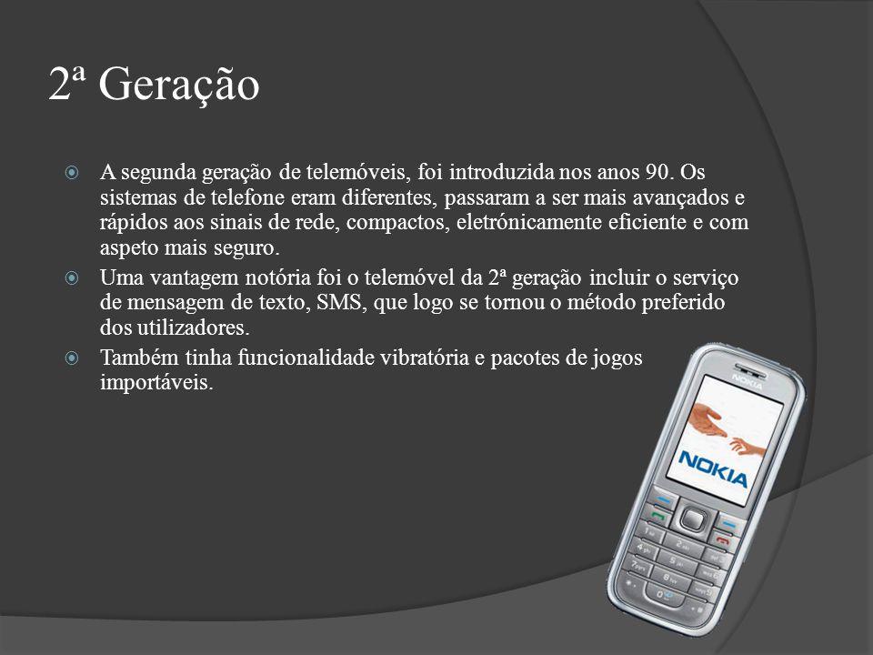 2ª Geração A segunda geração de telemóveis, foi introduzida nos anos 90. Os sistemas de telefone eram diferentes, passaram a ser mais avançados e rápi