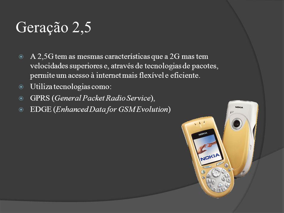 Geração 2,5 A 2,5G tem as mesmas características que a 2G mas tem velocidades superiores e, através de tecnologias de pacotes, permite um acesso à int