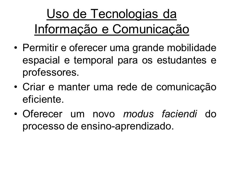 Uso de Tecnologias da Informação e Comunicação Permitir e oferecer uma grande mobilidade espacial e temporal para os estudantes e professores. Criar e