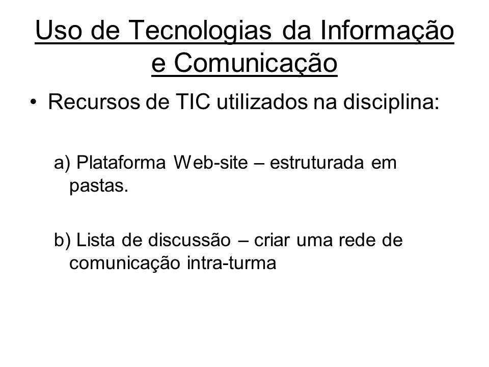 Uso de Tecnologias da Informação e Comunicação Recursos de TIC utilizados na disciplina: a) Plataforma Web-site – estruturada em pastas. b) Lista de d