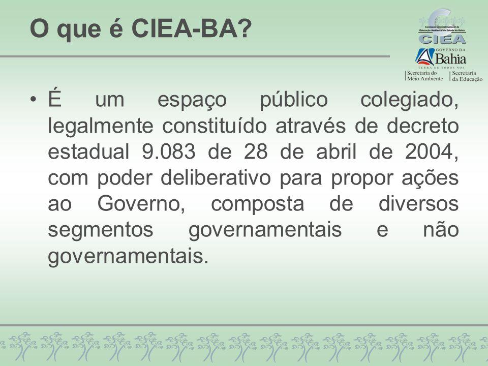 O que é CIEA-BA? É um espaço público colegiado, legalmente constituído através de decreto estadual 9.083 de 28 de abril de 2004, com poder deliberativ