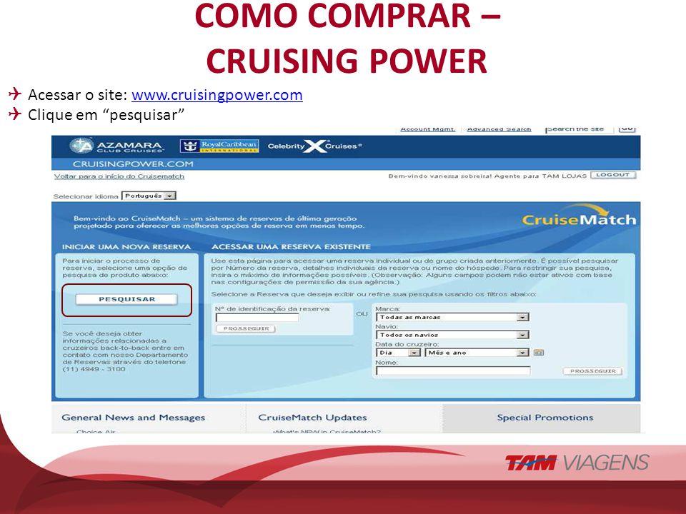 COMO COMPRAR – CRUISING POWER Acessar o site: www.cruisingpower.comwww.cruisingpower.com Clique em pesquisar