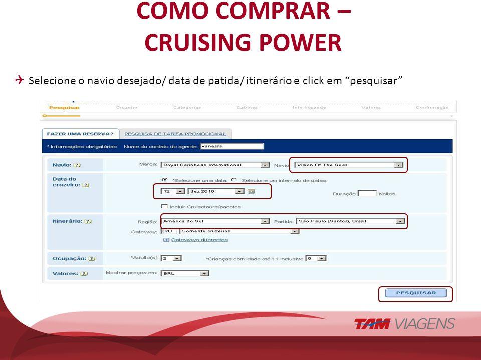 COMO COMPRAR – CRUISING POWER Selecione o navio desejado/ data de patida/ itinerário e click em pesquisar