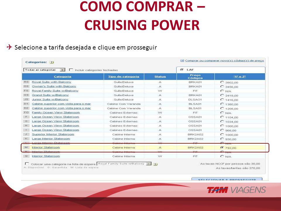 COMO COMPRAR – CRUISING POWER Selecione a tarifa desejada e clique em prosseguir