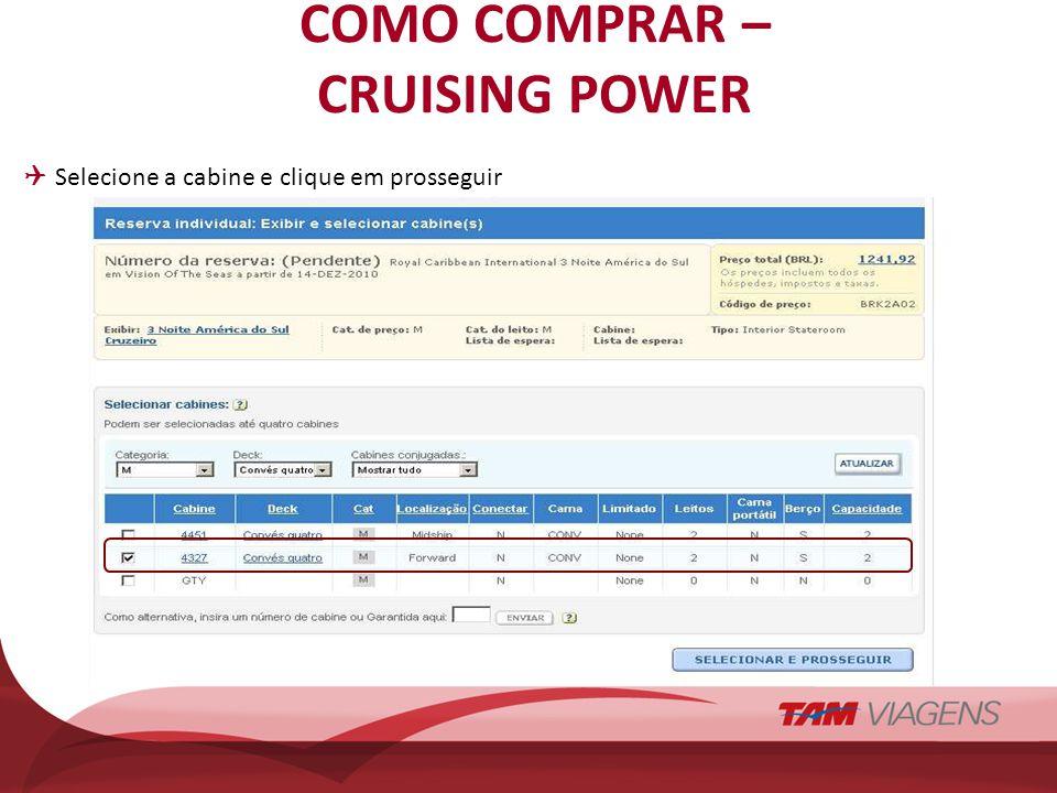 COMO COMPRAR – CRUISING POWER Selecione a cabine e clique em prosseguir