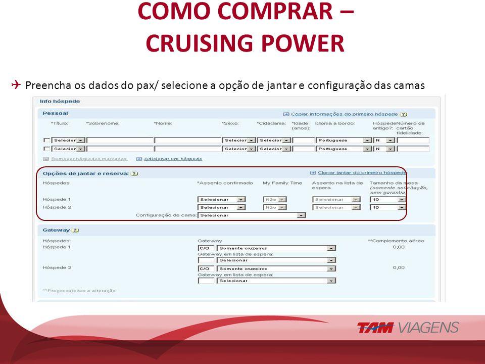 COMO COMPRAR – CRUISING POWER Preencha os dados do pax/ selecione a opção de jantar e configuração das camas