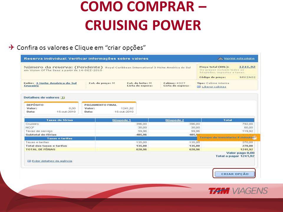 COMO COMPRAR – CRUISING POWER Confira os valores e Clique em criar opções