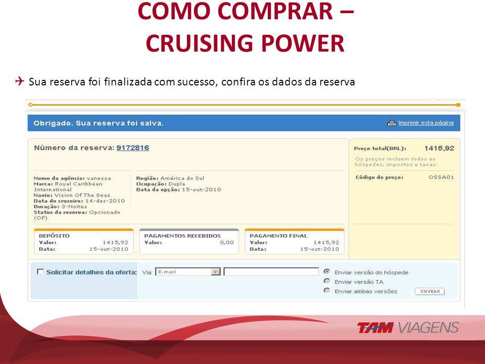 COMO COMPRAR – CRUISING POWER Sua reserva foi finalizada com sucesso, confira os dados da reserva