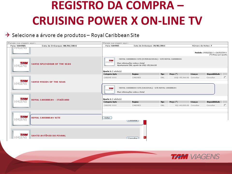 REGISTRO DA COMPRA – CRUISING POWER X ON-LINE TV Selecione a árvore de produtos – Royal Caribbean Site