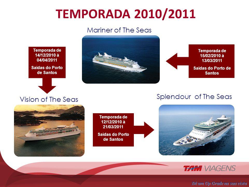 Vision of The Seas Splendour of The Seas Dê um Up Grade na sua vista Mariner of The Seas TEMPORADA 2010/2011 Temporada de 15/02/2010 à 13/03/2011 Saíd
