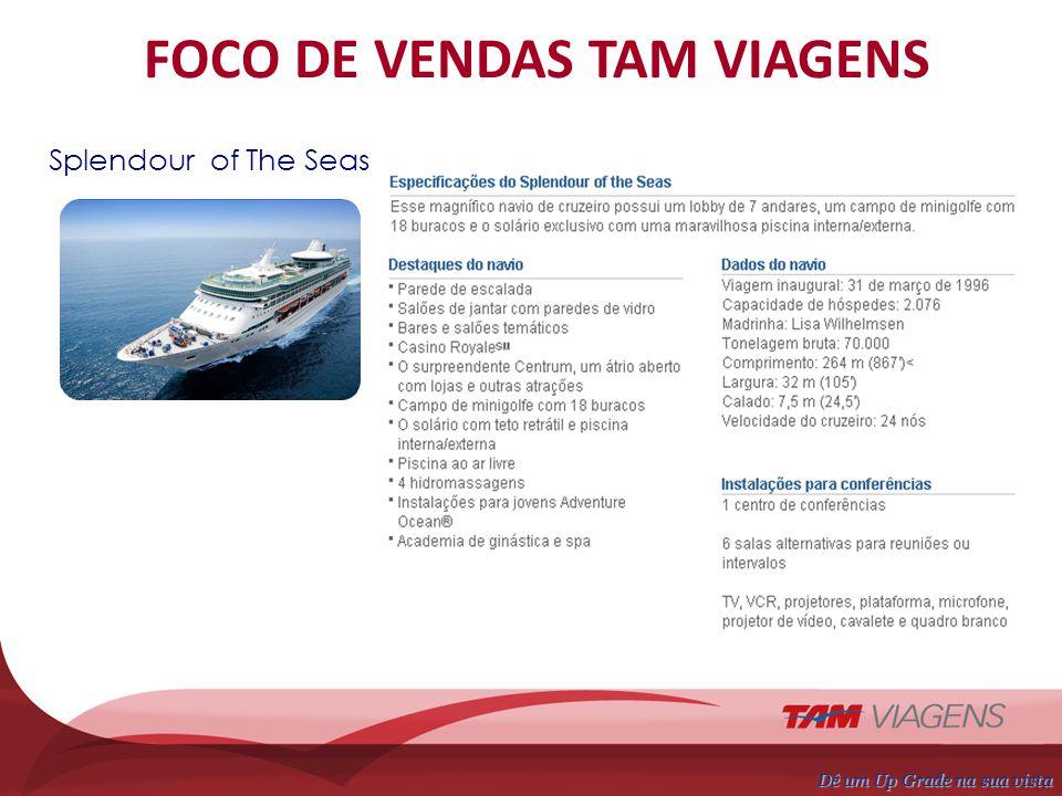 Splendour of The Seas Dê um Up Grade na sua vista FOCO DE VENDAS TAM VIAGENS Temporada de 15/02/2010 à 13/03/2011 Saídas do Porto de Santos