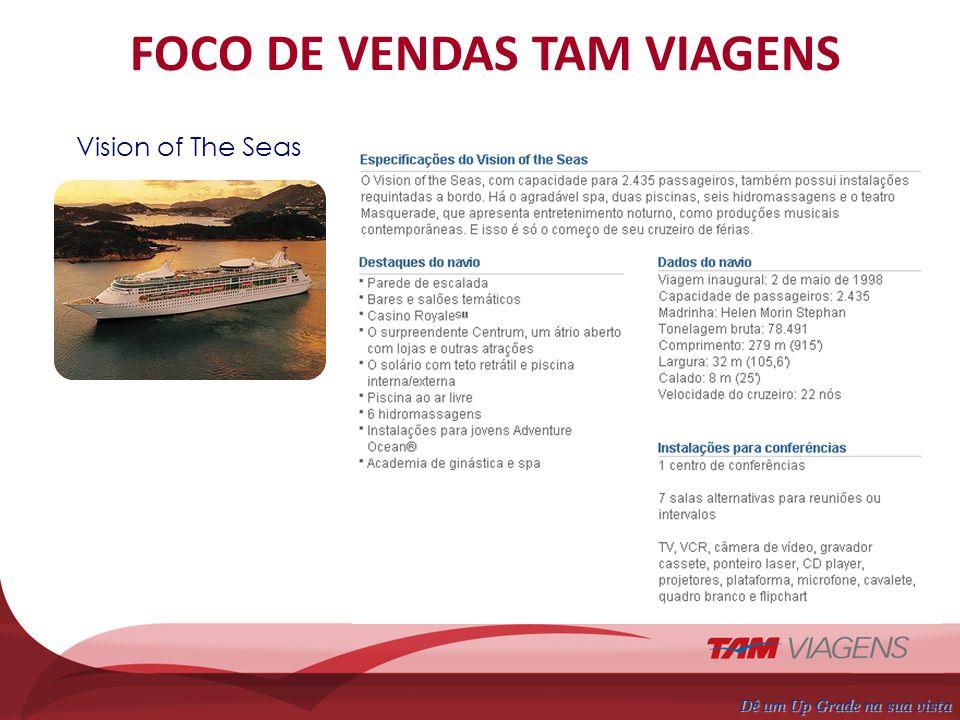 Dê um Up Grade na sua vista FOCO DE VENDAS TAM VIAGENS Temporada de 15/02/2010 à 13/03/2011 Saídas do Porto de Santos Vision of The Seas
