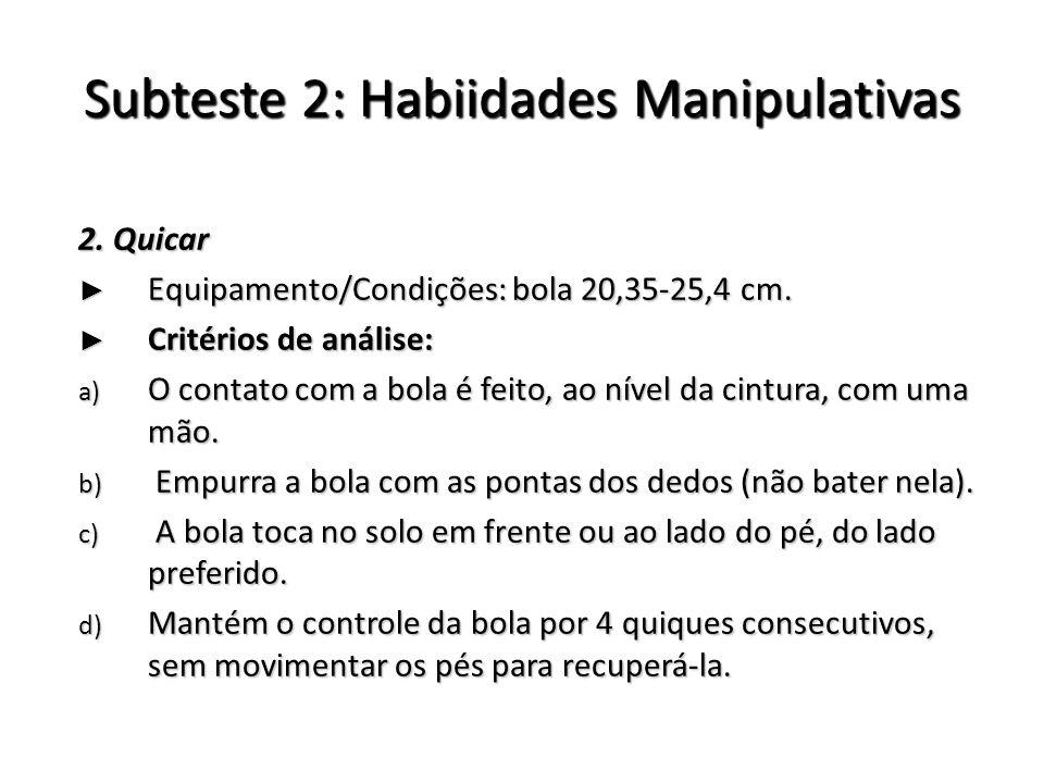 Subteste 2: Habiidades Manipulativas 2. Quicar Equipamento/Condições: bola 20,35-25,4 cm. Equipamento/Condições: bola 20,35-25,4 cm. Critérios de anál