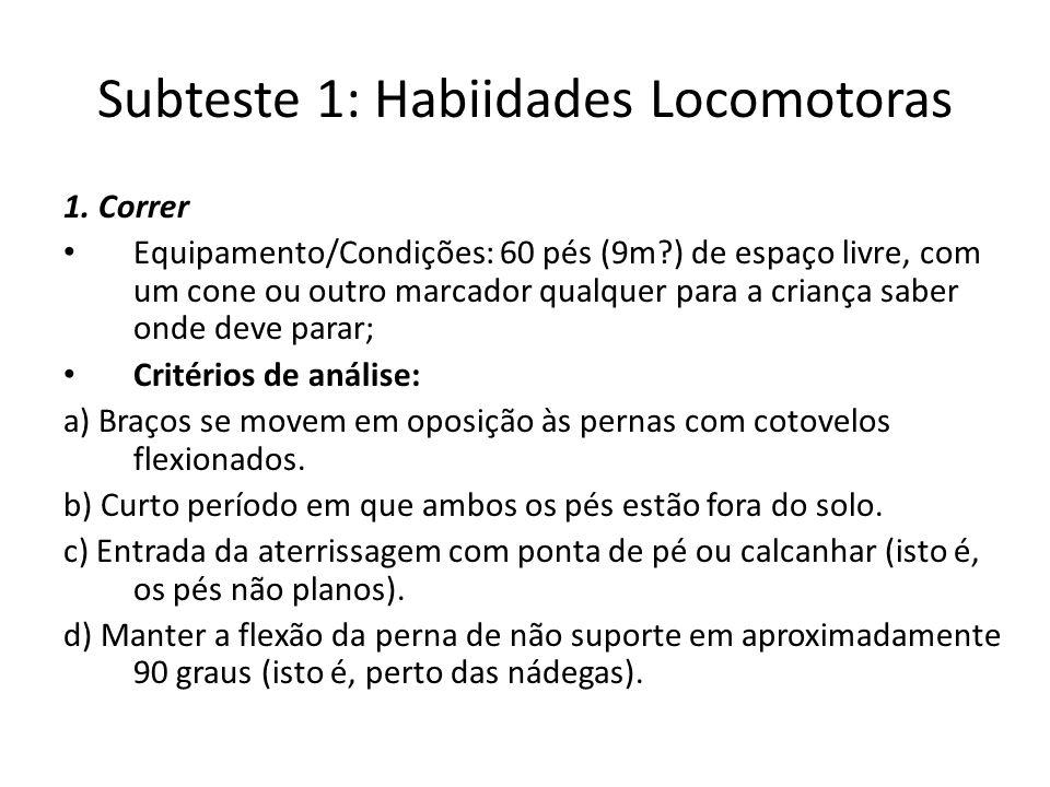 Subteste 1: Habiidades Locomotoras 1. Correr Equipamento/Condições: 60 pés (9m?) de espaço livre, com um cone ou outro marcador qualquer para a crianç