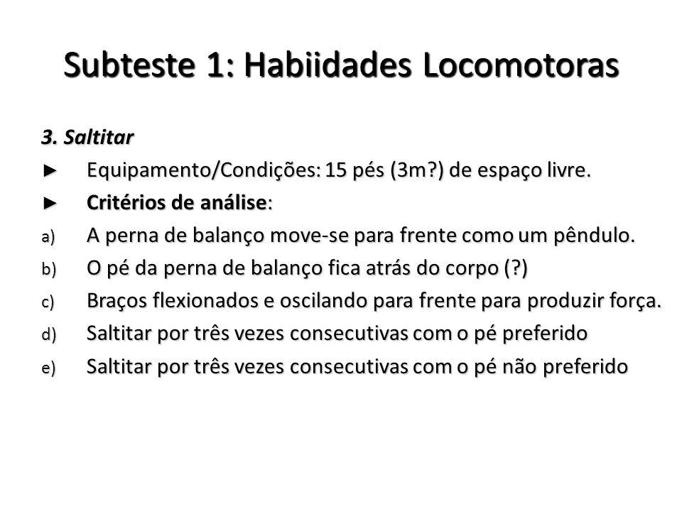 Subteste 1: Habiidades Locomotoras 3. Saltitar Equipamento/Condições: 15 pés (3m?) de espaço livre. Equipamento/Condições: 15 pés (3m?) de espaço livr