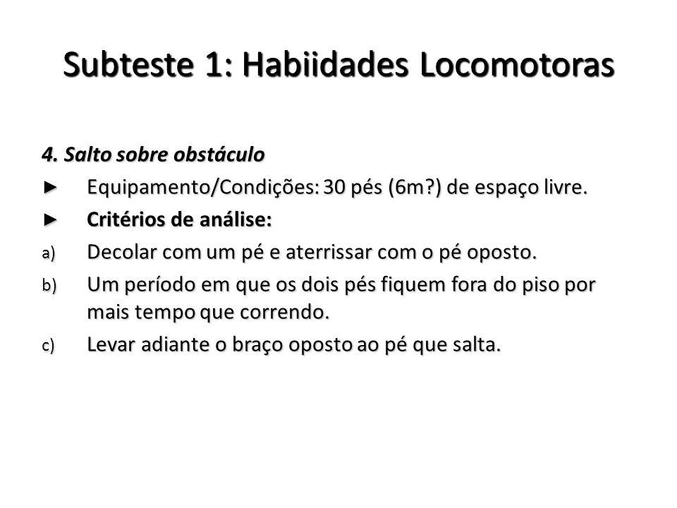 Subteste 1: Habiidades Locomotoras 4. Salto sobre obstáculo Equipamento/Condições: 30 pés (6m?) de espaço livre. Equipamento/Condições: 30 pés (6m?) d