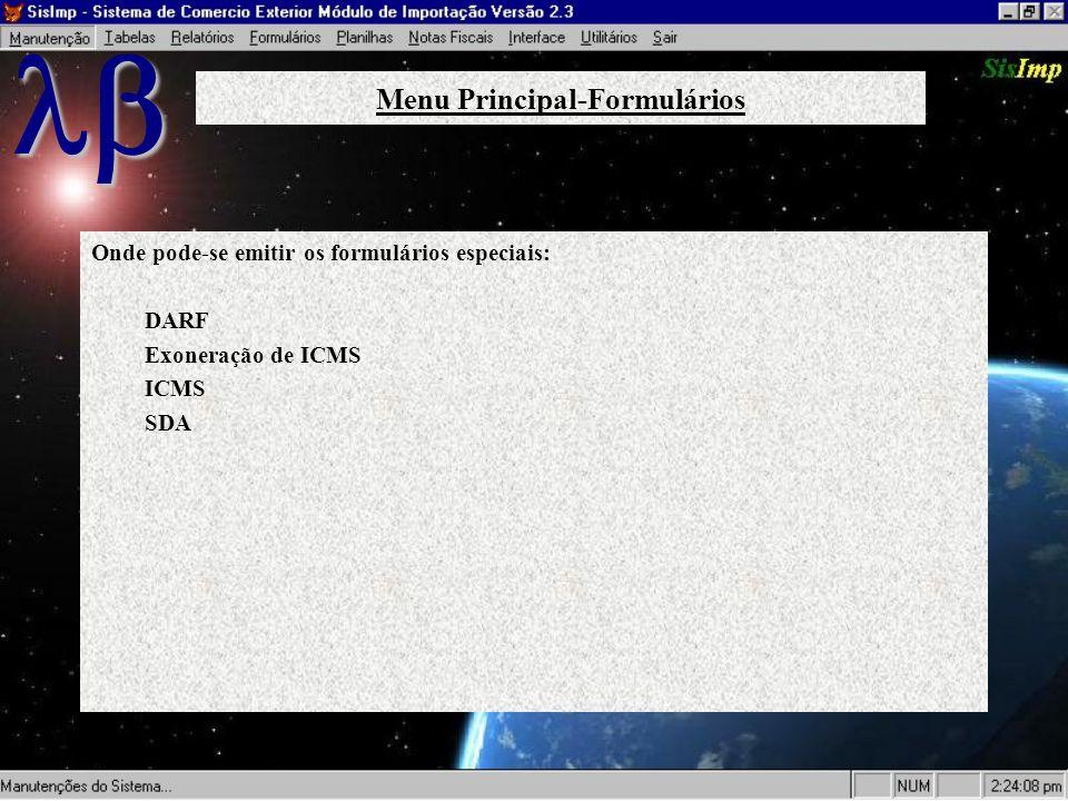 Onde pode-se emitir os formulários especiais: DARF Exoneração de ICMS ICMS SDA Menu Principal-Formulários