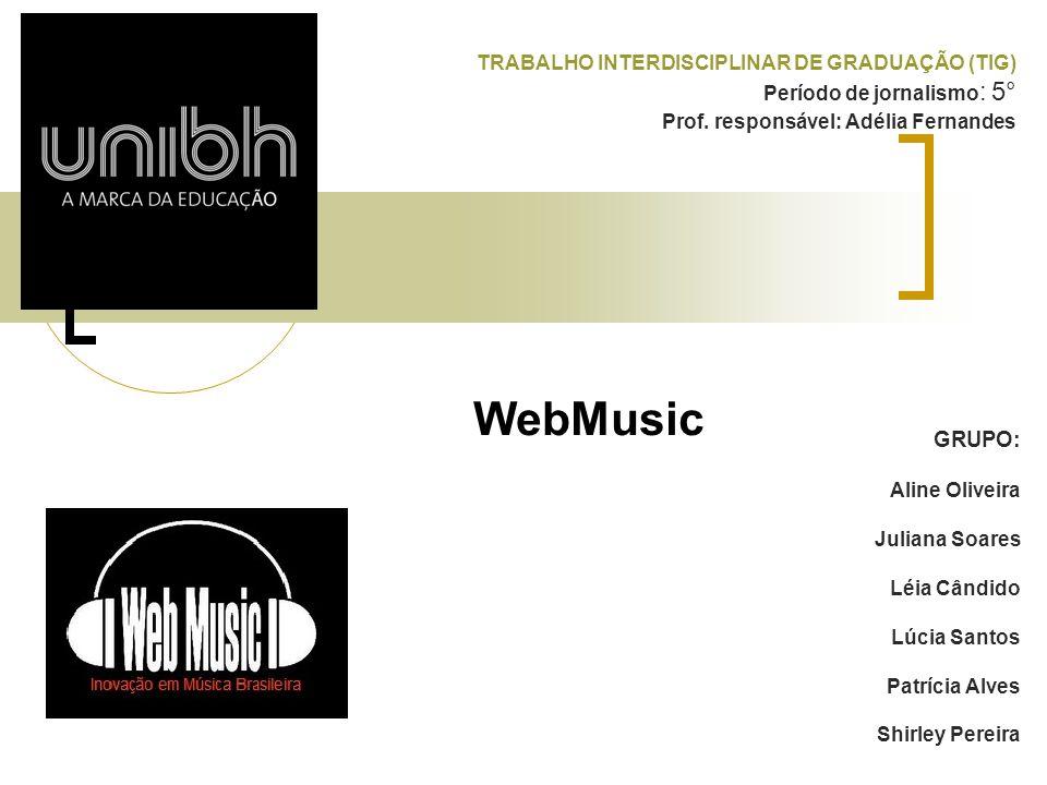 WebMusic GRUPO: Aline Oliveira Juliana Soares Léia Cândido Lúcia Santos Patrícia Alves Shirley Pereira TRABALHO INTERDISCIPLINAR DE GRADUAÇÃO (TIG) Pe