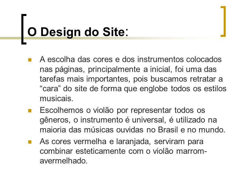 O Design do Site : A escolha das cores e dos instrumentos colocados nas páginas, principalmente a inicial, foi uma das tarefas mais importantes, pois