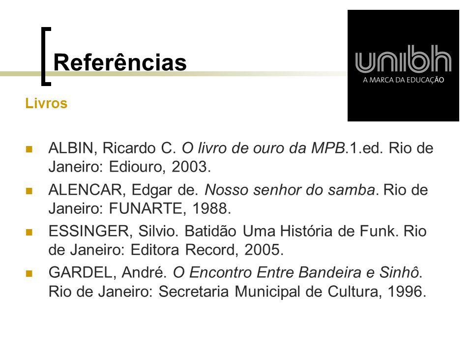 Referências Livros ALBIN, Ricardo C. O livro de ouro da MPB.1.ed. Rio de Janeiro: Ediouro, 2003. ALENCAR, Edgar de. Nosso senhor do samba. Rio de Jane