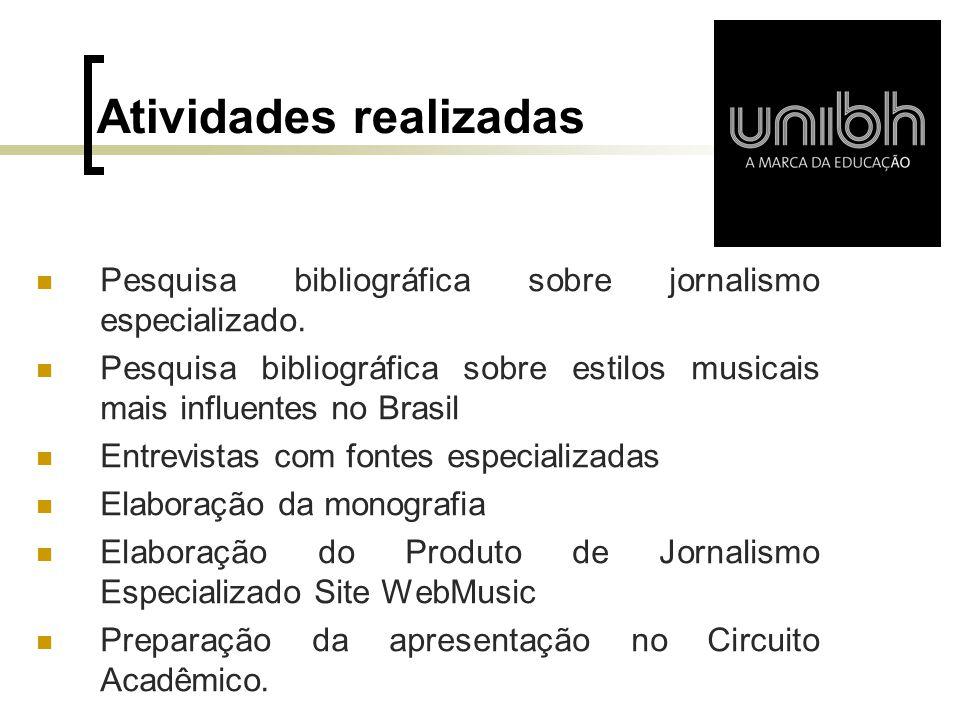 Atividades realizadas Pesquisa bibliográfica sobre jornalismo especializado. Pesquisa bibliográfica sobre estilos musicais mais influentes no Brasil E