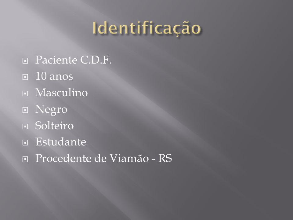 Paciente C.D.F. 10 anos Masculino Negro Solteiro Estudante Procedente de Viamão - RS