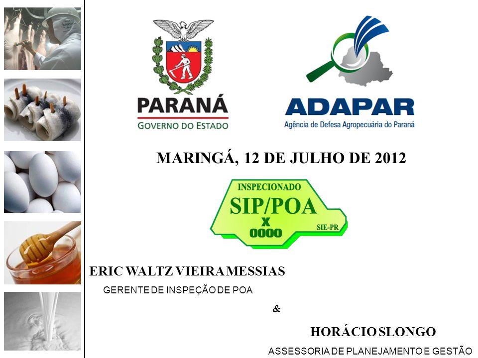 MARINGÁ, 12 DE JULHO DE 2012 ERIC WALTZ VIEIRA MESSIAS GERENTE DE INSPEÇÃO DE POA & HORÁCIO SLONGO ASSESSORIA DE PLANEJAMENTO E GESTÃO