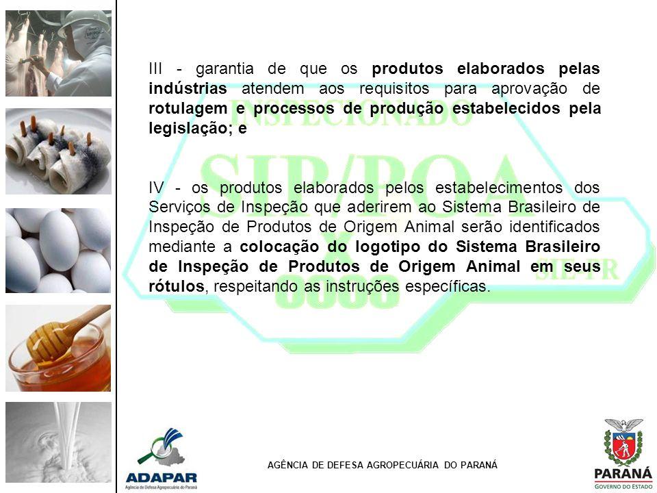 III - garantia de que os produtos elaborados pelas indústrias atendem aos requisitos para aprovação de rotulagem e processos de produção estabelecidos